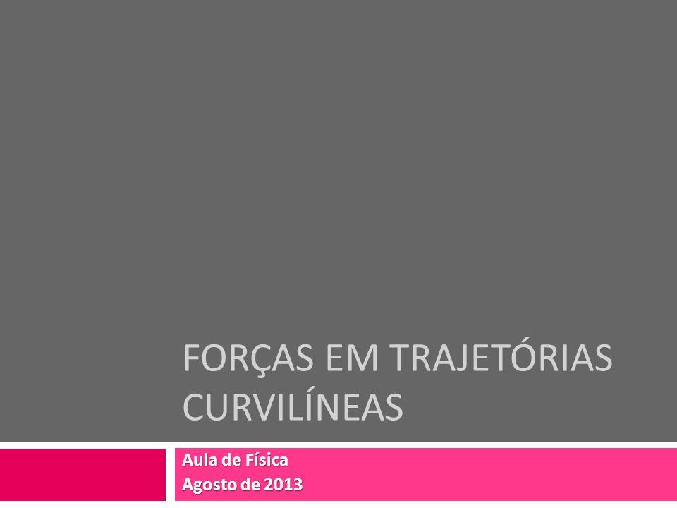 Forças em trajetórias curvilíneas
