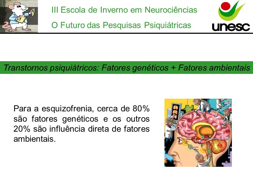 Transtornos psiquiátricos: Fatores genéticos + Fatores ambientais