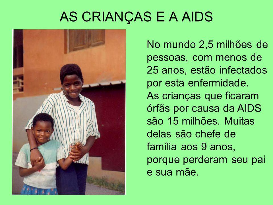 AS CRIANÇAS E A AIDS No mundo 2,5 milhões de pessoas, com menos de 25 anos, estão infectados por esta enfermidade.