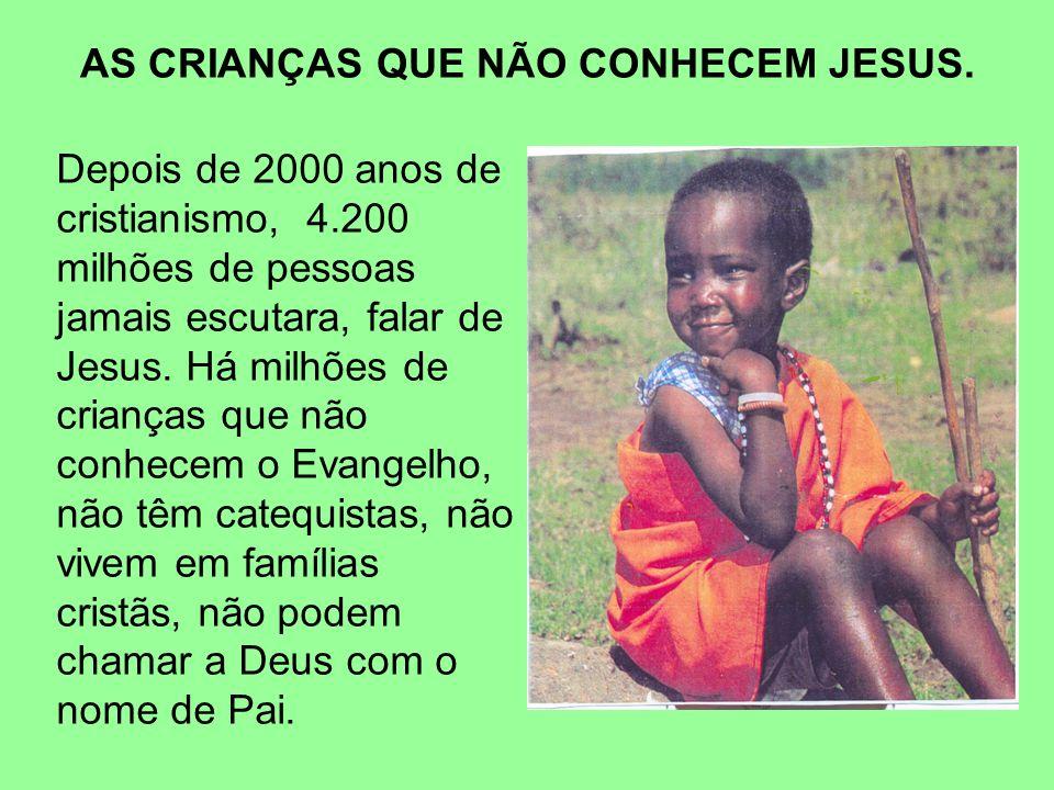AS CRIANÇAS QUE NÃO CONHECEM JESUS.