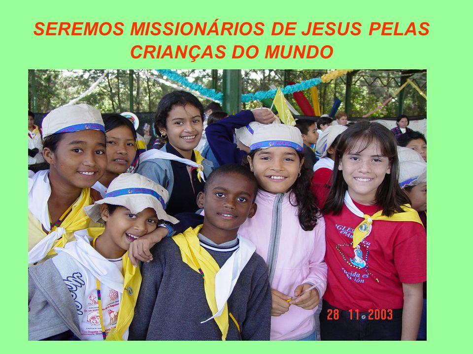 SEREMOS MISSIONÁRIOS DE JESUS PELAS CRIANÇAS DO MUNDO