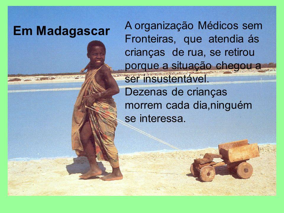 A organização Médicos sem Fronteiras, que atendia ás crianças de rua, se retirou porque a situação chegou a ser insustentável.