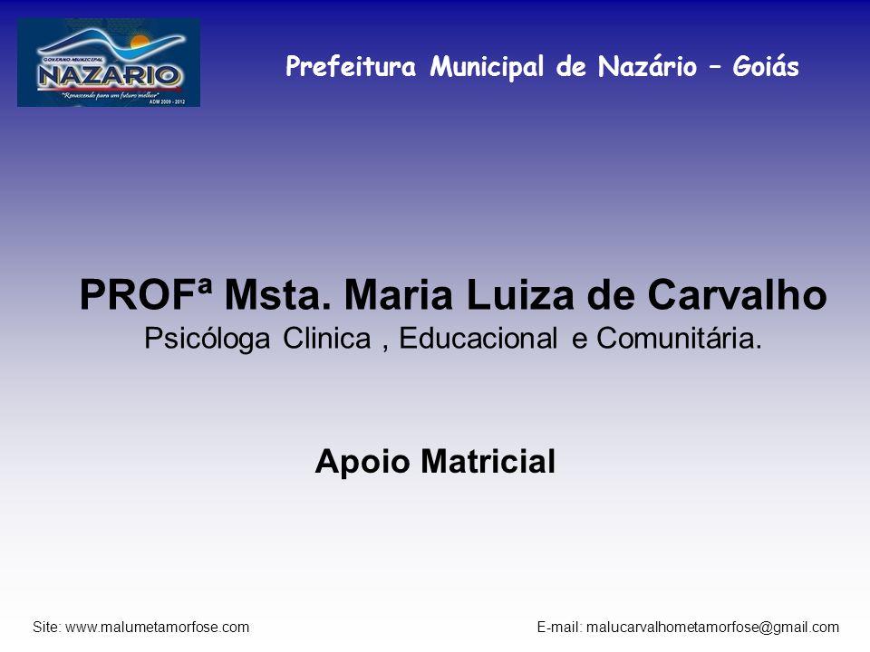 PROFª Msta. Maria Luiza de Carvalho Psicóloga Clinica , Educacional e Comunitária.