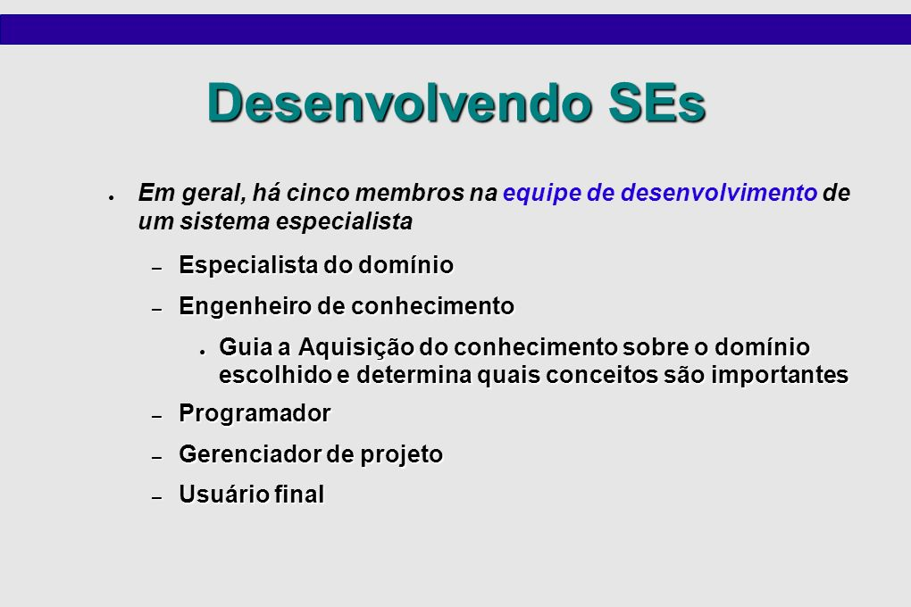 Desenvolvendo SEs Em geral, há cinco membros na equipe de desenvolvimento de um sistema especialista.
