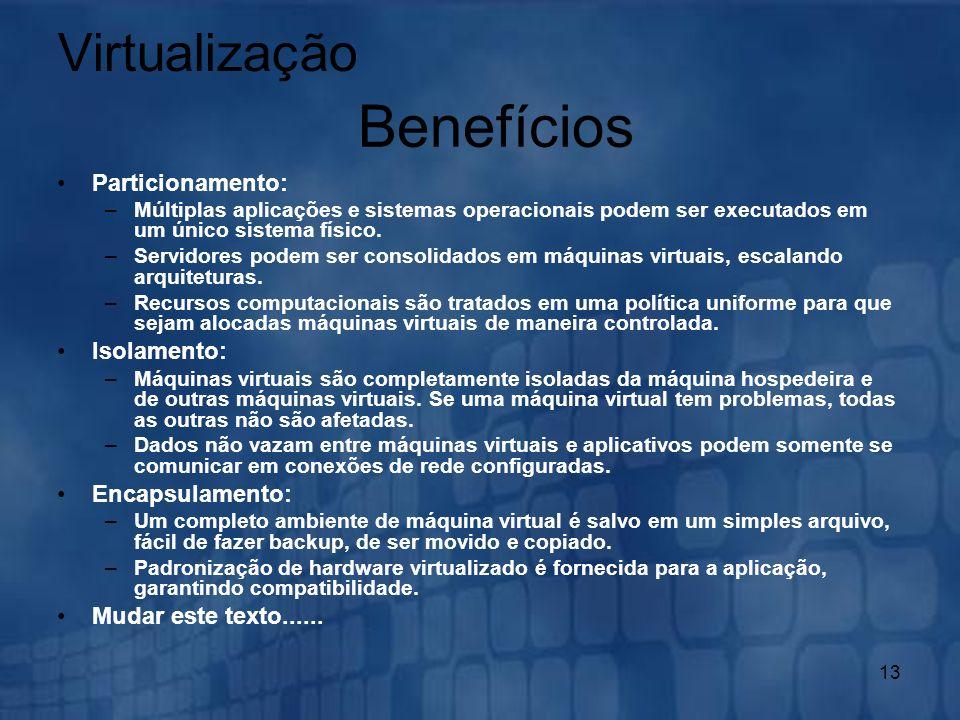 Benefícios Virtualização Particionamento: Isolamento: Encapsulamento: