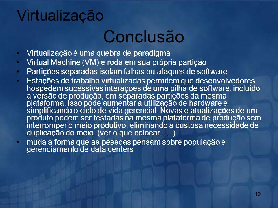 Conclusão Virtualização Virtualização é uma quebra de paradigma