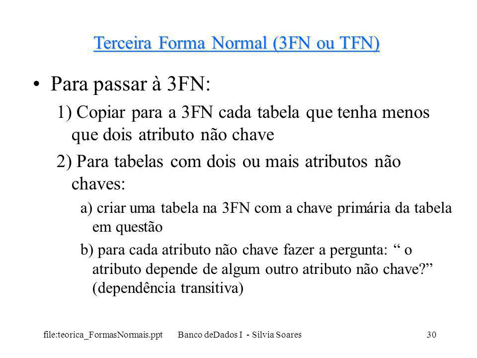 Para passar à 3FN: Terceira Forma Normal (3FN ou TFN)