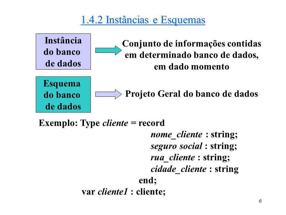 1.4.2 Instâncias e Esquemas Instância Conjunto de informações contidas