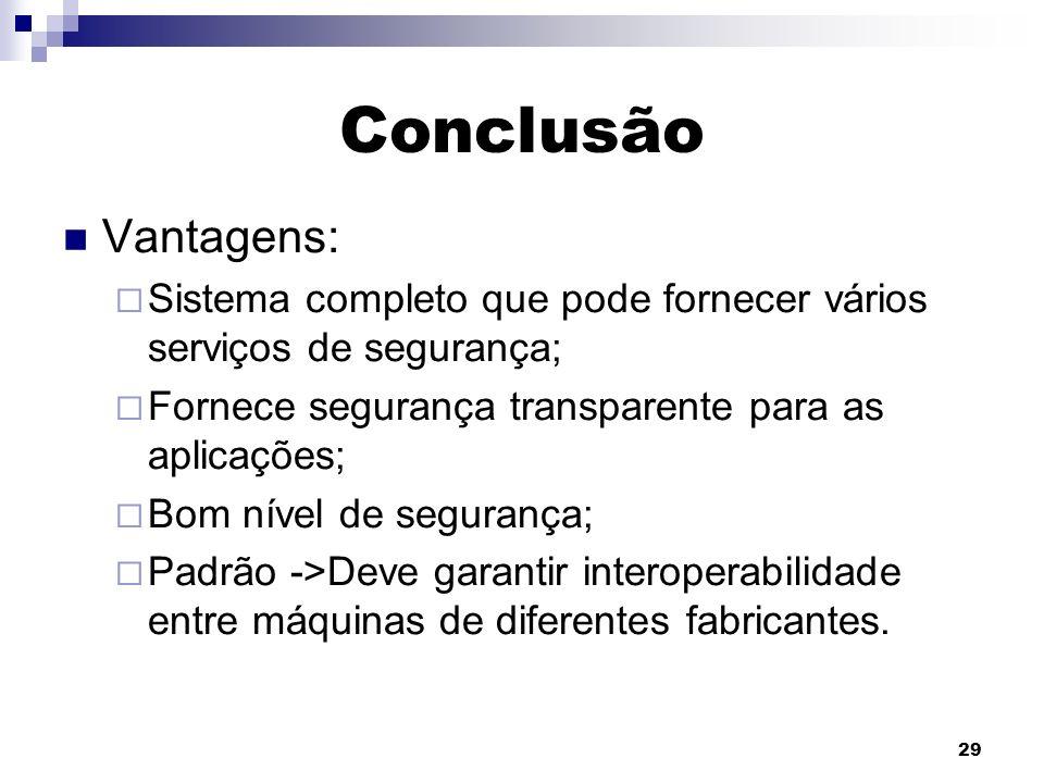 Conclusão Vantagens: Sistema completo que pode fornecer vários serviços de segurança; Fornece segurança transparente para as aplicações;