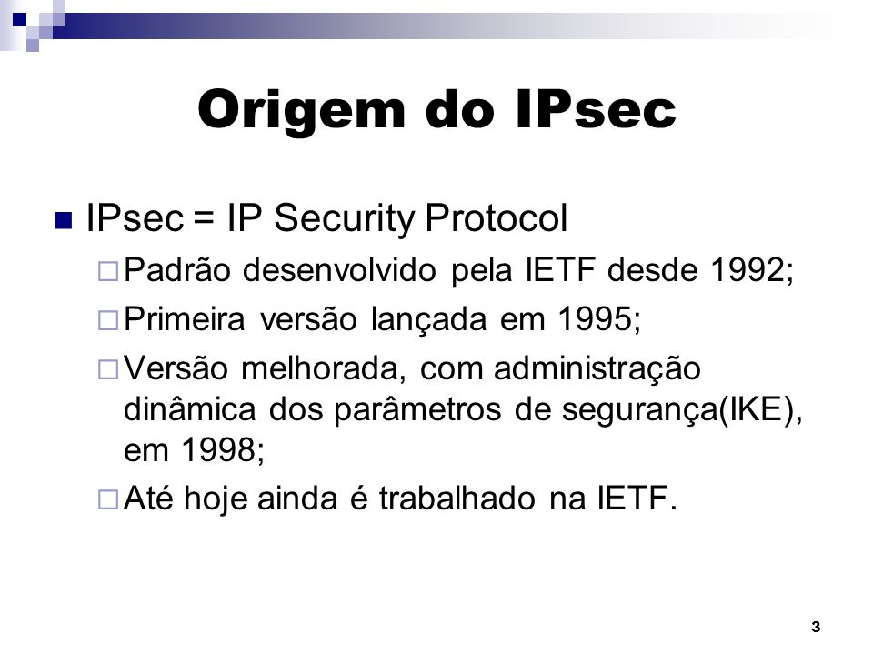 Origem do IPsec IPsec = IP Security Protocol