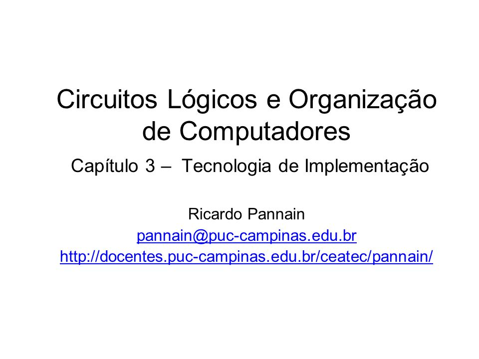 Circuitos Lógicos e Organização de Computadores Capítulo 3 – Tecnologia de Implementação