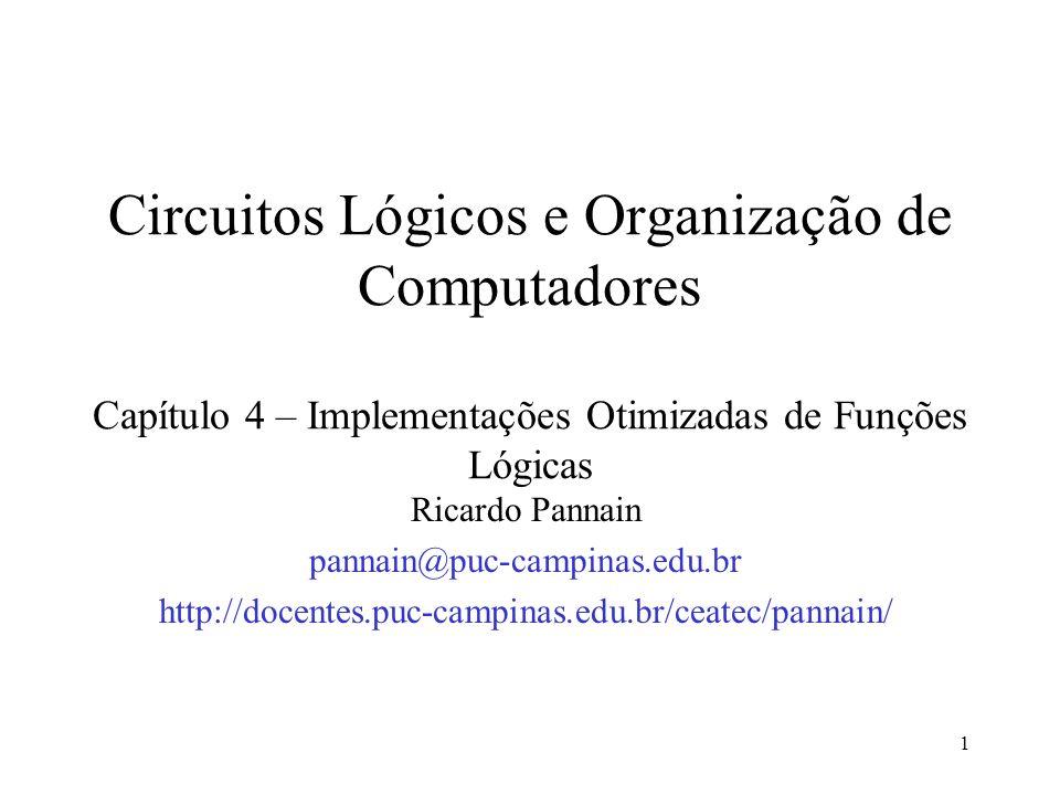 Circuitos Lógicos e Organização de Computadores Capítulo 4 – Implementações Otimizadas de Funções Lógicas