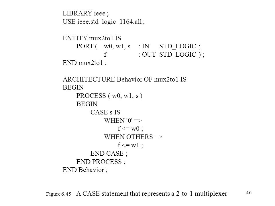 Figure 6.45 A CASE statement that represents a 2-to-1 multiplexer