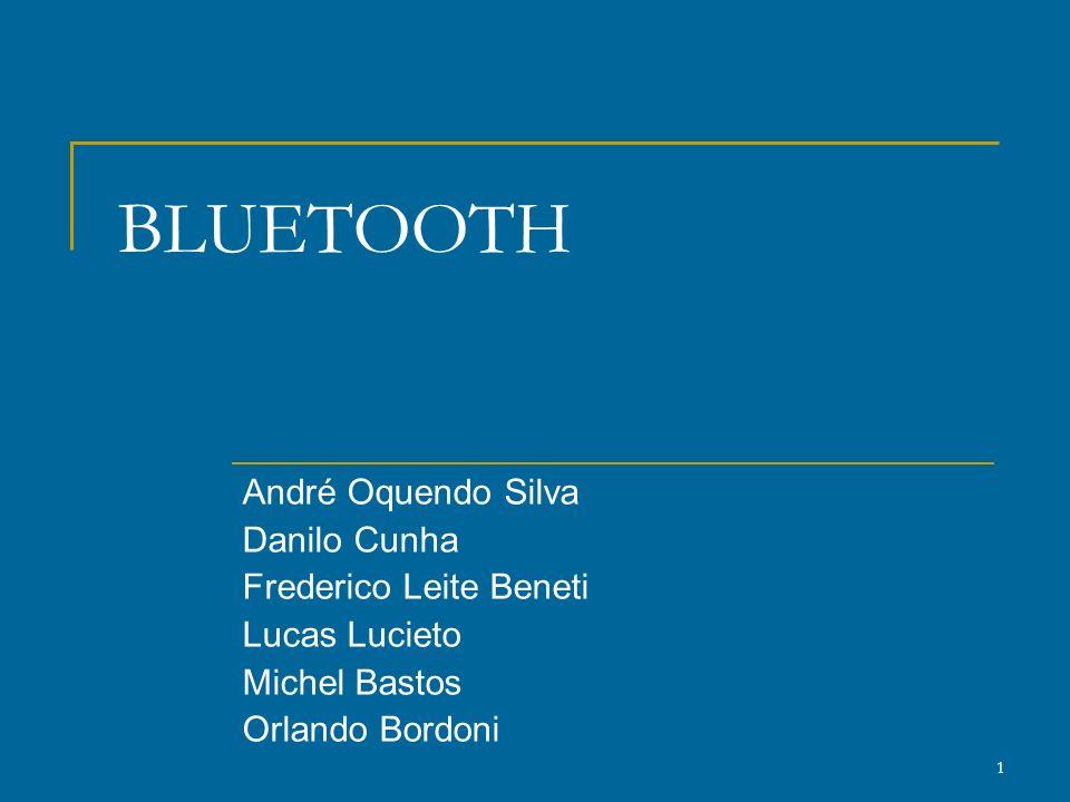 BLUETOOTH André Oquendo Silva Danilo Cunha Frederico Leite Beneti