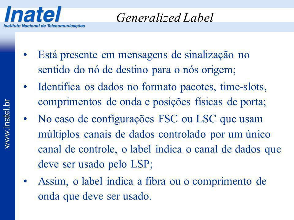 Generalized Label Está presente em mensagens de sinalização no sentido do nó de destino para o nós origem;