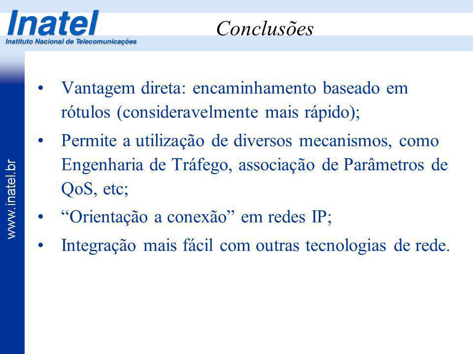 Conclusões Vantagem direta: encaminhamento baseado em rótulos (consideravelmente mais rápido);