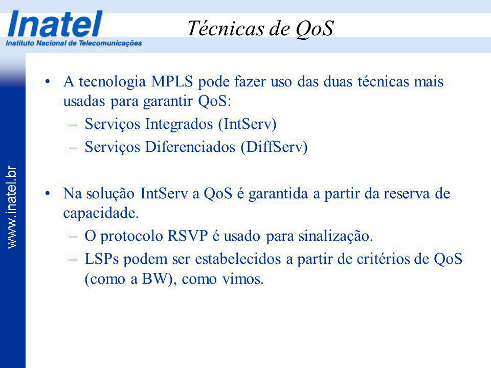 Técnicas de QoS A tecnologia MPLS pode fazer uso das duas técnicas mais usadas para garantir QoS: Serviços Integrados (IntServ)
