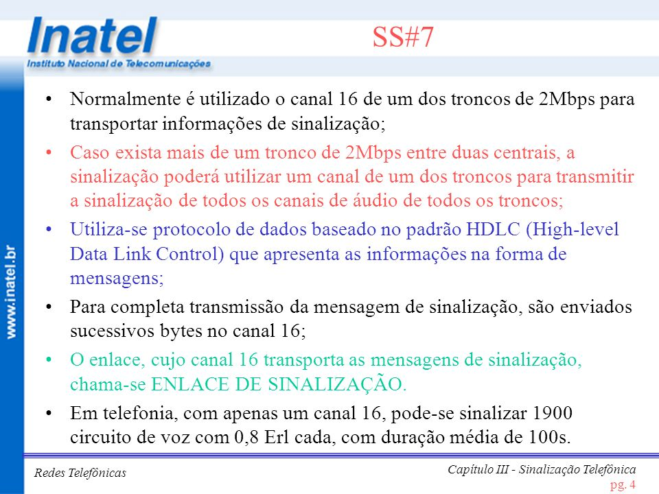 SS#7Normalmente é utilizado o canal 16 de um dos troncos de 2Mbps para transportar informações de sinalização;