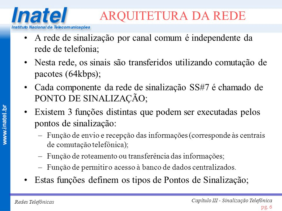 ARQUITETURA DA REDEA rede de sinalização por canal comum é independente da rede de telefonia;