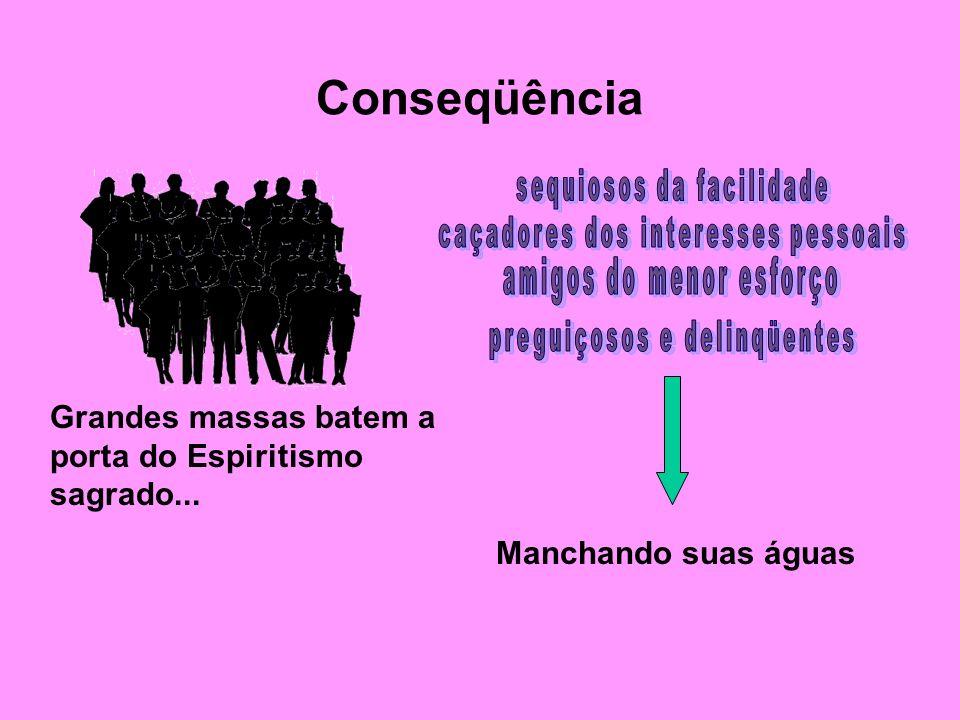 Conseqüência Grandes massas batem a porta do Espiritismo sagrado...