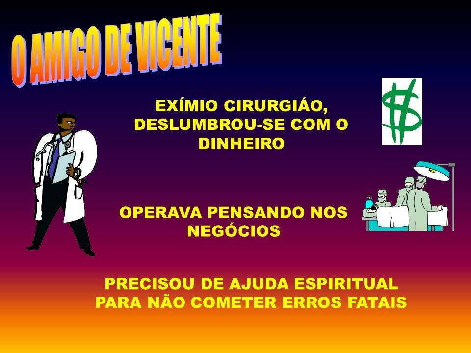 EXÍMIO CIRURGIÁO, DESLUMBROU-SE COM O DINHEIRO
