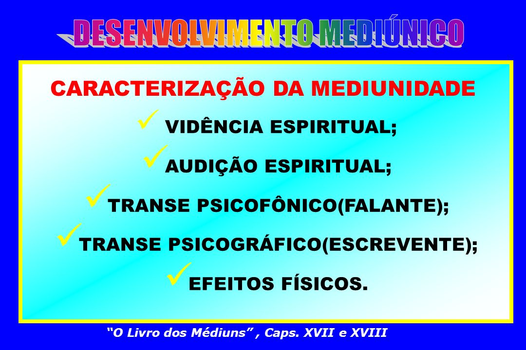 TRANSE PSICOFÔNICO(FALANTE); TRANSE PSICOGRÁFICO(ESCREVENTE);