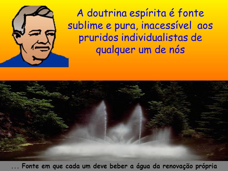 ... Fonte em que cada um deve beber a água da renovação própria