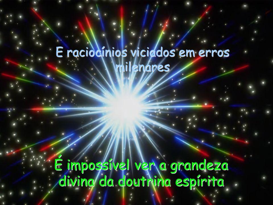 É impossível ver a grandeza divina da doutrina espírita