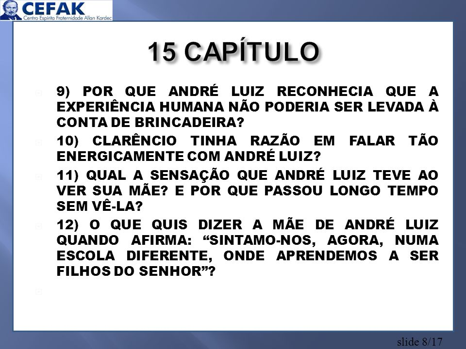 15 CAPÍTULO 9) POR QUE ANDRÉ LUIZ RECONHECIA QUE A EXPERIÊNCIA HUMANA NÃO PODERIA SER LEVADA À CONTA DE BRINCADEIRA