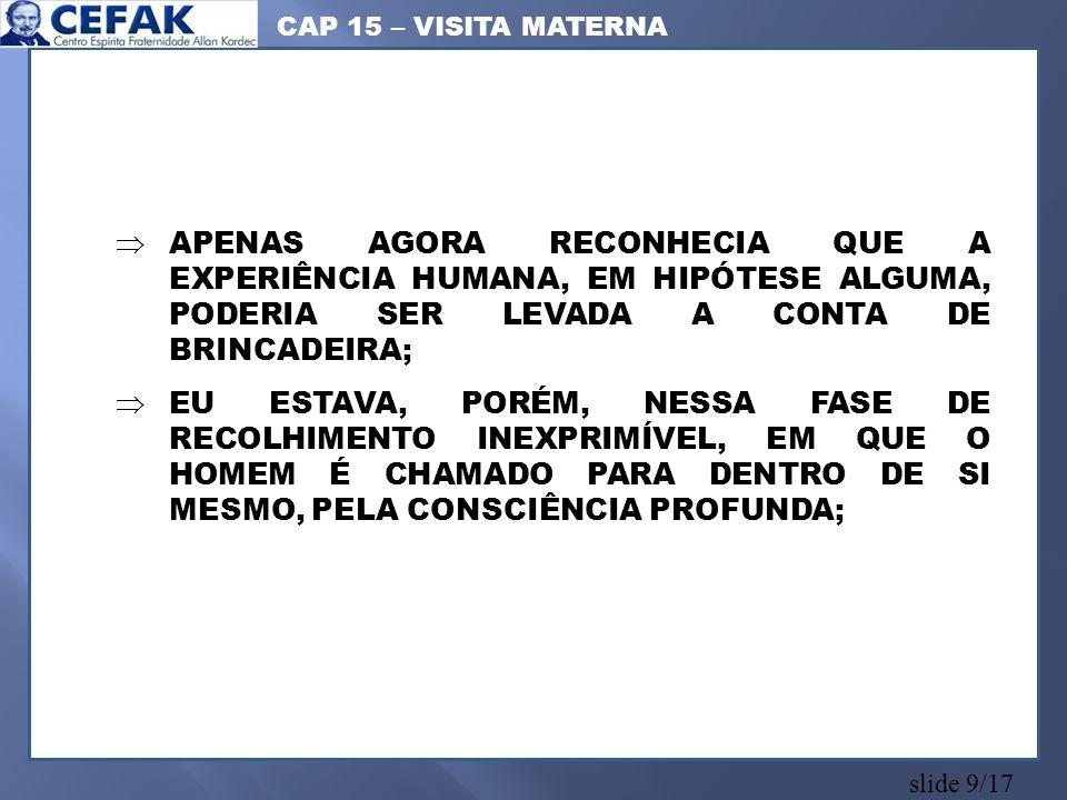 CAP 15 – VISITA MATERNA APENAS AGORA RECONHECIA QUE A EXPERIÊNCIA HUMANA, EM HIPÓTESE ALGUMA, PODERIA SER LEVADA A CONTA DE BRINCADEIRA;