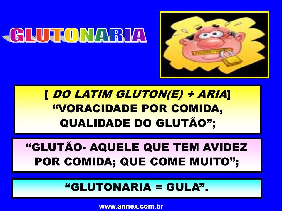 GLUTÃO- AQUELE QUE TEM AVIDEZ POR COMIDA; QUE COME MUITO ;