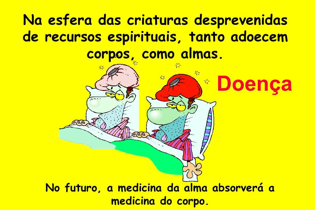 No futuro, a medicina da alma absorverá a medicina do corpo.