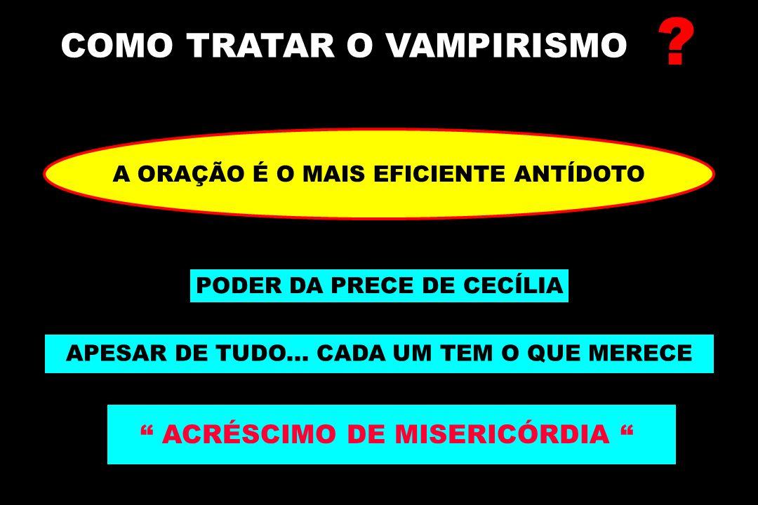 COMO TRATAR O VAMPIRISMO ACRÉSCIMO DE MISERICÓRDIA