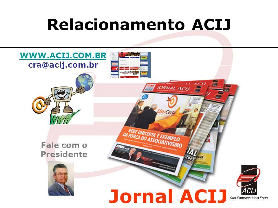 Jornal ACIJ Relacionamento ACIJ WWW.ACIJ.COM.BR cra@acij.com.br