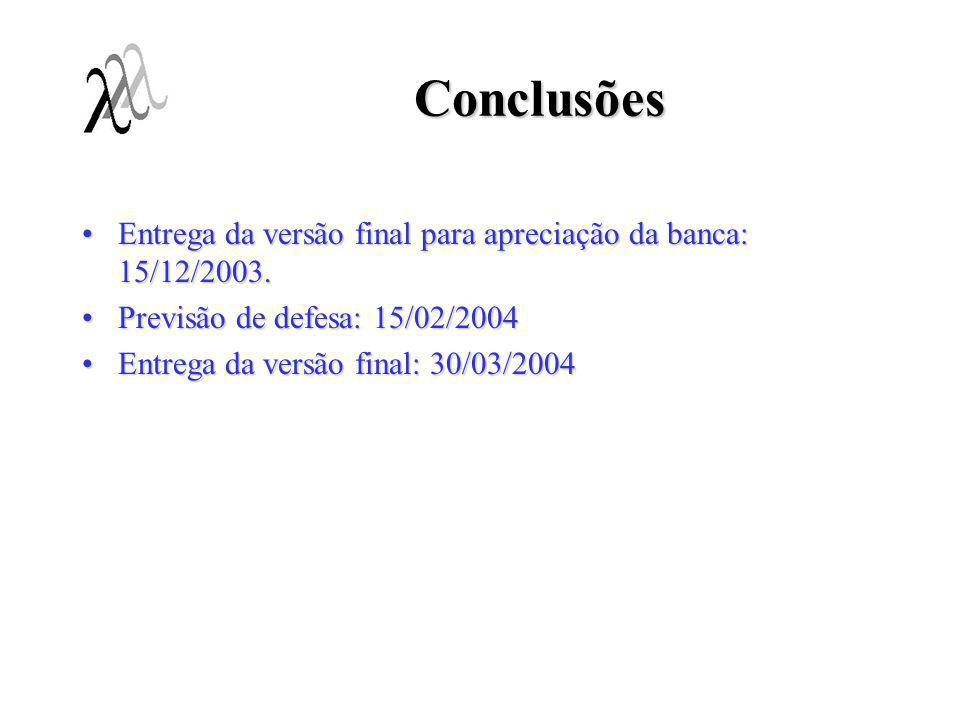 Conclusões Entrega da versão final para apreciação da banca: 15/12/2003. Previsão de defesa: 15/02/2004.