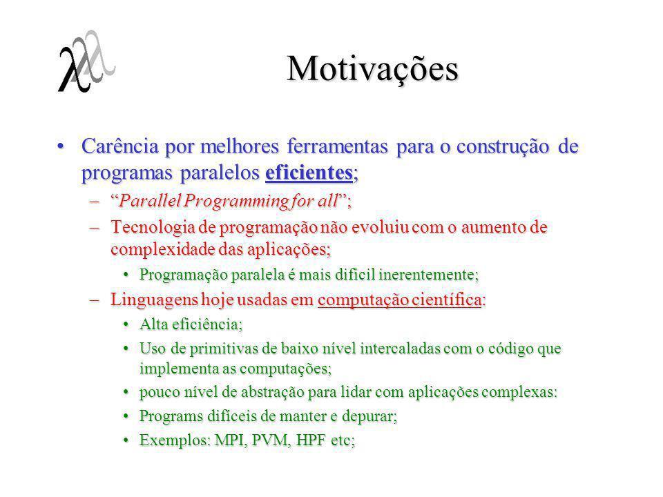 Motivações Carência por melhores ferramentas para o construção de programas paralelos eficientes; Parallel Programming for all ;