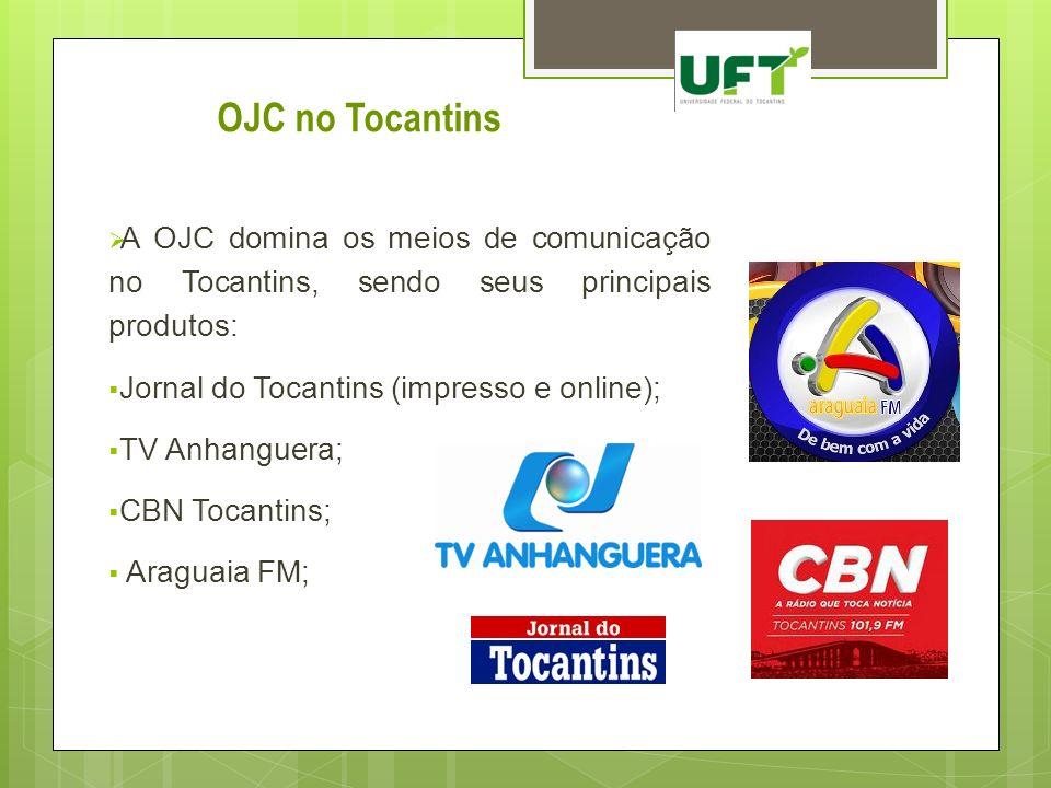 OJC no Tocantins A OJC domina os meios de comunicação no Tocantins, sendo seus principais produtos: