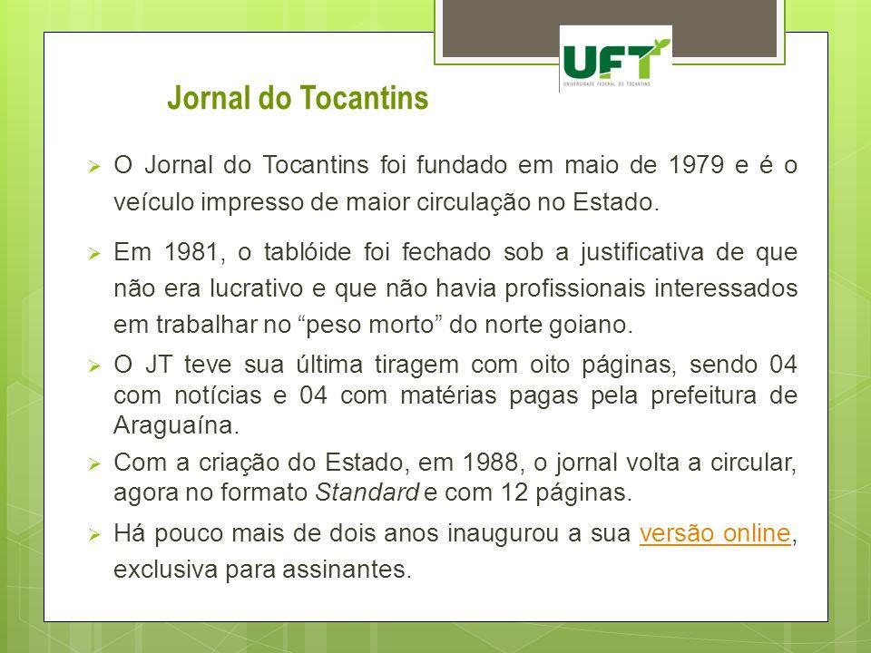Jornal do Tocantins O Jornal do Tocantins foi fundado em maio de 1979 e é o veículo impresso de maior circulação no Estado.
