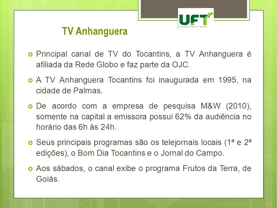 TV Anhanguera Principal canal de TV do Tocantins, a TV Anhanguera é afiliada da Rede Globo e faz parte da OJC.