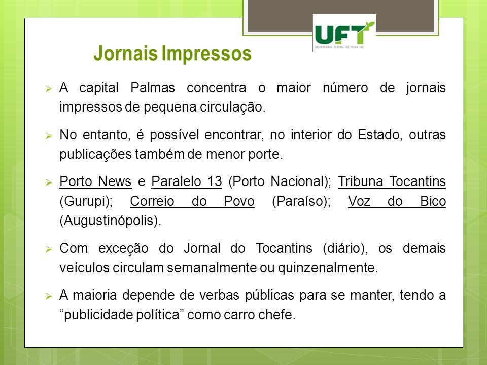 Jornais Impressos A capital Palmas concentra o maior número de jornais impressos de pequena circulação.