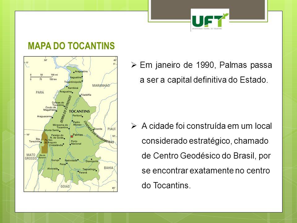 MAPA DO TOCANTINS Em janeiro de 1990, Palmas passa a ser a capital definitiva do Estado.