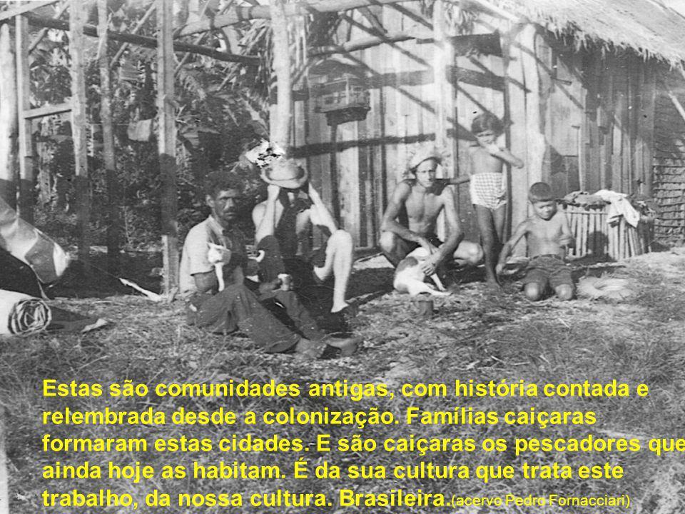 Estas são comunidades antigas, com história contada e relembrada desde a colonização.