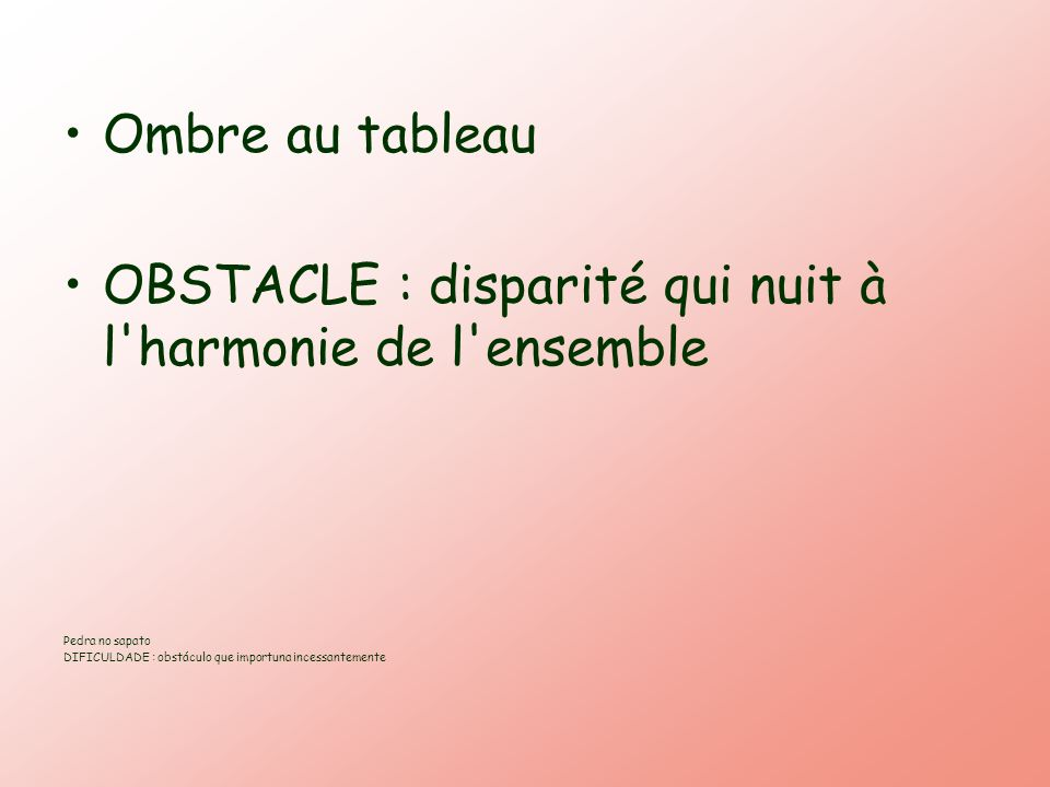 OBSTACLE : disparité qui nuit à l harmonie de l ensemble