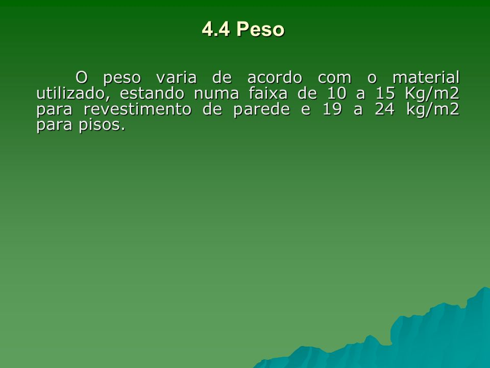 4.4 PesoO peso varia de acordo com o material utilizado, estando numa faixa de 10 a 15 Kg/m2 para revestimento de parede e 19 a 24 kg/m2 para pisos.