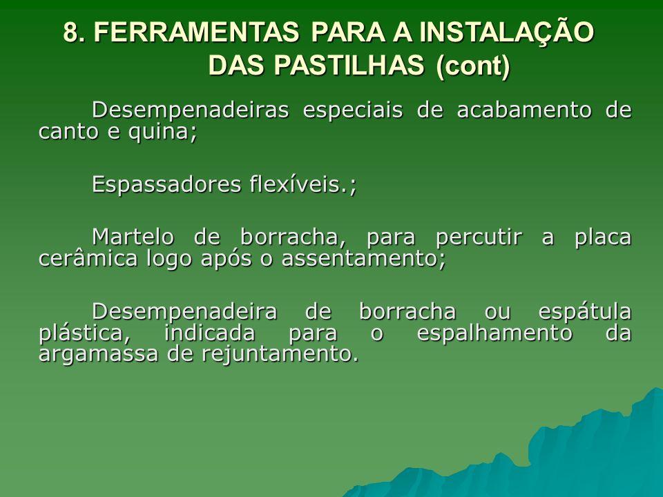 8. FERRAMENTAS PARA A INSTALAÇÃO DAS PASTILHAS (cont)