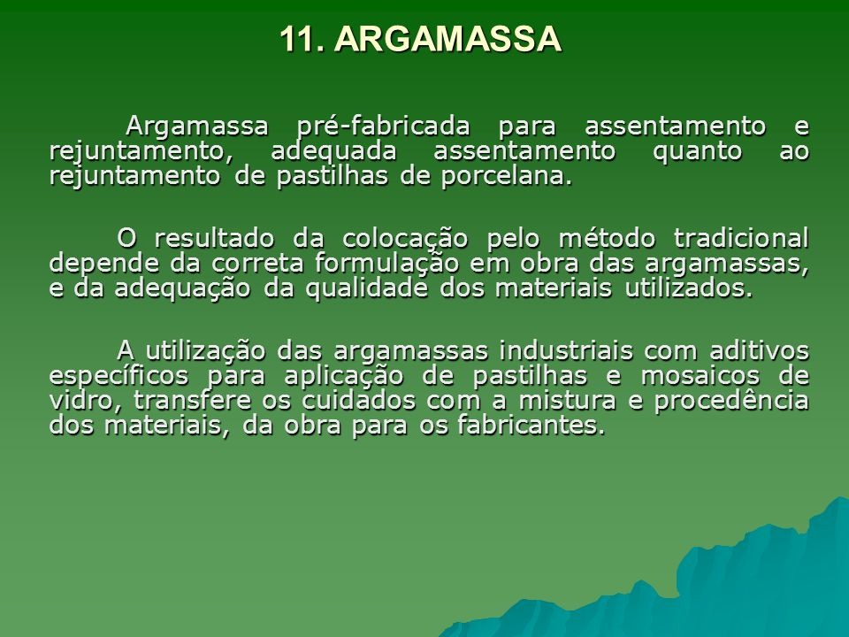11. ARGAMASSAArgamassa pré-fabricada para assentamento e rejuntamento, adequada assentamento quanto ao rejuntamento de pastilhas de porcelana.