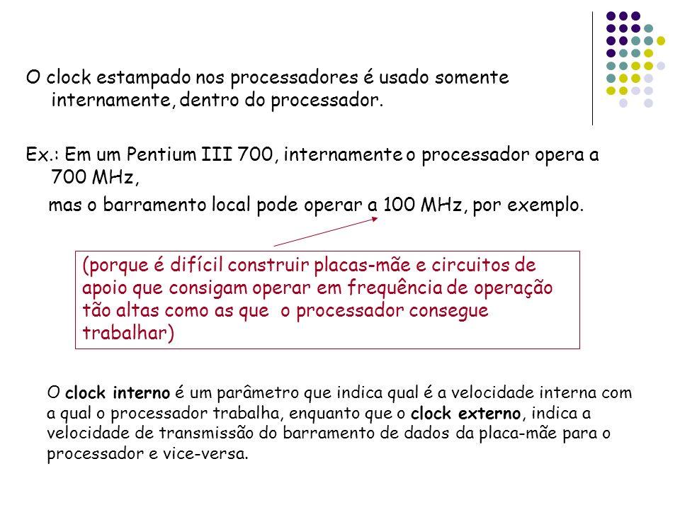 mas o barramento local pode operar a 100 MHz, por exemplo.