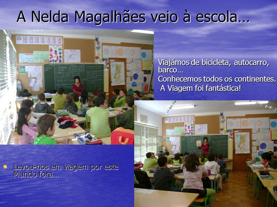 A Nelda Magalhães veio à escola…
