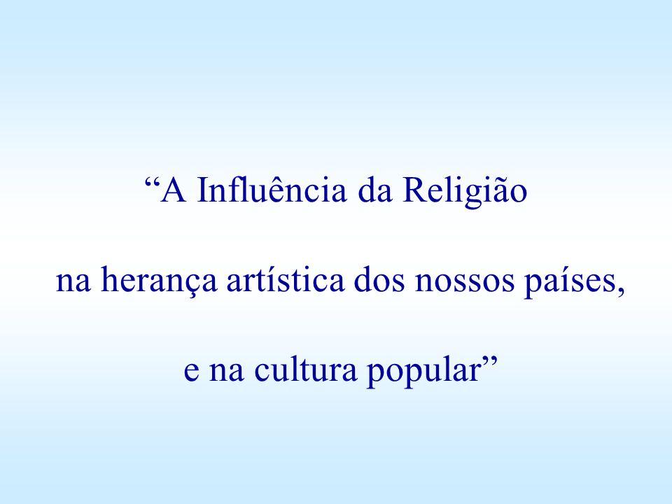 A Influência da Religião na herança artística dos nossos países, e na cultura popular