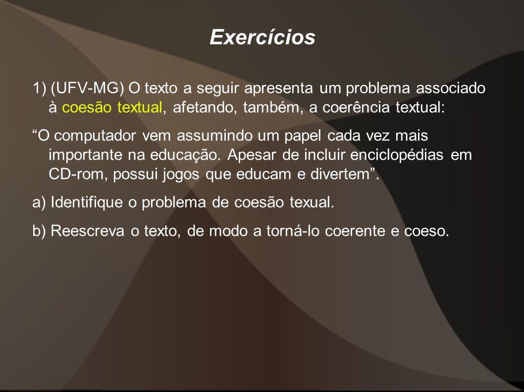 Exercícios1) (UFV-MG) O texto a seguir apresenta um problema associado à coesão textual, afetando, também, a coerência textual: